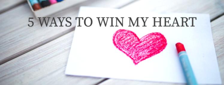 5-ways-to-win-my-heart